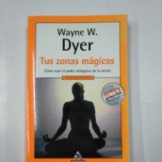 Libros de segunda mano: TUS ZONAS MÁGICAS. COMO USAR EL PODER MILAGROSO DE LA MENTE. WAYNE W. DYER. MONDADORI. TDK112. Lote 140147498
