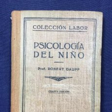 Libros de segunda mano: ROBERT GAUPP PSICOLOGIA DEL NIÑO VALLEJO NAGERA 1936 COLECCION LABOR 4ª ED 18,5X13CMS. Lote 141590426