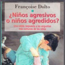 Libros de segunda mano: M - ÑIÑOS AGRESIVOS NIÑOS AGREDIDOS ? - FRANÇOISE DOLTO - PAIDOS 1998. Lote 141796574