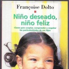 Libros de segunda mano: M - NIÑO DESEADO NIÑO FELIZ - FRANÇOISE DOLTO - PAIDOS 1997. Lote 141805442