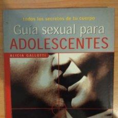Libros de segunda mano: GUÍA SEXUAL PARA ADOLESCENTES. ALICIA GALLOTTI. ED. JUVENTUD.. Lote 143093894