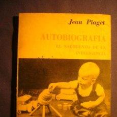 Libros de segunda mano: JEAN PIAGET: - AUTOBIOGRAFÍA. EL NACIMIENTO DE LA INTELIGENCIA - (BUENOS AIRES, 1976). Lote 143173622