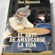 Libros de segunda mano: EL ARTE DE AMARGARSE LA VIDA. WATZLAWICK, PAUL. Lote 143725170