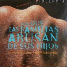 Libros de segunda mano: PORQUE LAS FAMILIAS ABUSAN DE SUS HIJOS JAMES GARBARINO JOHN ECKENRODE GRANICA 1999. Lote 143870734