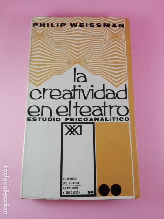 LIBRO-LA CREATIVIDAD EN EL TEATRO-ESTUDIO PSICOANALÍTICO-PHILIP WEISSMAN-SIGLO XXI-1967-1ªEDICIÓN (Libros de Segunda Mano - Pensamiento - Psicología)