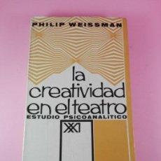 Libros de segunda mano: LIBRO-LA CREATIVIDAD EN EL TEATRO-ESTUDIO PSICOANALÍTICO-PHILIP WEISSMAN-SIGLO XXI-1967-1ªEDICIÓN. Lote 180176796