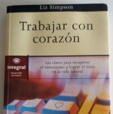 Libros de segunda mano: TRABAJAR CON CORAZÓN - SIMPSON, LIZ. Lote 144100358