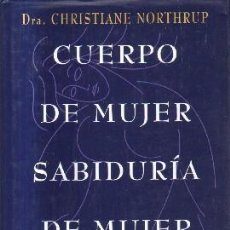Libros de segunda mano: CUERPO DE MUJER SABIDURIA DE MUJER. UNA GUIA PARA LA SALUD FISICA Y EMOCIONAL. A-CIE-342. Lote 144148570