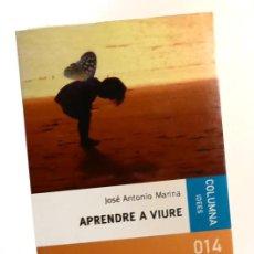 Libros de segunda mano: APRENDRE A VIURE - JOSÉ ANTONIO MARINA. Lote 144411934