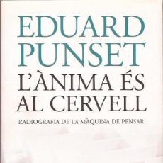 Libros de segunda mano: L'ÀNIMA ÉS AL CERVELL - EDUARD PUNSET, EDICIONES DESTINO. Lote 144667038