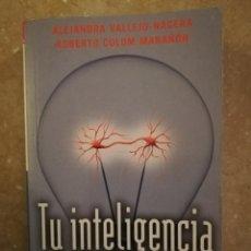 Libros de segunda mano: TU INTELIGENCIA. CÓMO ENTENDERLA Y MEJORARLA (ALEJANDRA VALLEJO NÁGERA / ROBERTO COLOM ). Lote 144768958