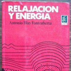 Libros de segunda mano: RELAJACION Y ENERGIA. ANTONIO BLAY FONTCUBERTA. Lote 145664478