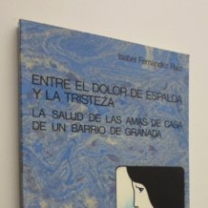 Libros de segunda mano: ENTRE EL DOLOR DE ESPALDA Y TRISTEZA - FERNÁNDEZ RUIZ, ISABEL. Lote 145723280
