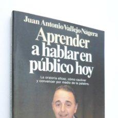 Libros de segunda mano: APRENDER A HABLAR EN PÚBLICO HOY - VALLEJONÁGERA, JUAN ANTONIO. Lote 146053813