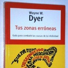 Libros de segunda mano: TUS ZONAS ERRÓNEAS POR WAYNE W. DYER DE ED. RANDOM HOUSE MONDADORI EN BARCELONA 2007. Lote 43915809