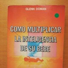 Libros de segunda mano: COMO MULTIPLICAR LA INTELIGENCIA DE SU BEBE (GLENN DOMAN). Lote 147619094