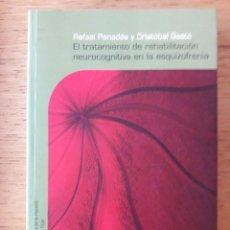 Libros de segunda mano: EL TRATAMIENTO DE REHABILITACIÓN NEUROCOGNITIVA EN LA ESQUIZOFRENIA / RAFAEL PENADES Y CRISTOBAL GAS. Lote 147651766