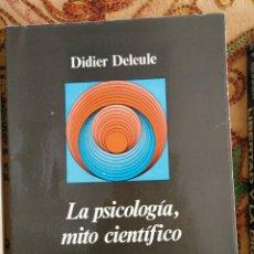 Libros de segunda mano: LA PSICOLOGÍA, MITO CIENTÍFICO DE DIDIER DELEULE. Lote 147728186