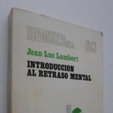 Libros de segunda mano: INTRODUCCIÓN AL RETRASO MENTAL - LAMBERT, JEANLUC. Lote 147801288
