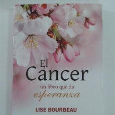 Libros de segunda mano: EL CÁNCER, UN LIBRO QUE DA ESPERANZA - BOURBEAU, LISE. Lote 148620158