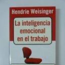 Libros de segunda mano: LA INTELIGENCIA EMOCIONAL EN EL TRABAJO. WEISINGER. Lote 148750926