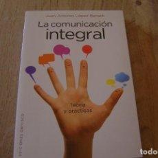 Libros de segunda mano: LA COMUNICACIÓN INTEGRAL. TEORÍA Y PRÁCTICAS. J.A. LÓPEZ BENEDÍ. 2013. Lote 149186914