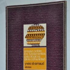 Libros de segunda mano: ENSAYO SOBRE LOS FUNDAMENTOS PSICOLOGICOS DE LA COMUNIDAD,YVES ST.ARNAUD,VER TARIFAS ECONOMICAS. Lote 203271671