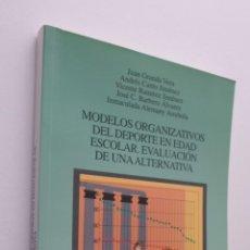 Libros de segunda mano: MODELOS ORGANIZATIVOS DEL DEPORTE EN EDAD ESCOLAR (EVALUACIÓN DE UNA ALTERNATIVA). Lote 149344577