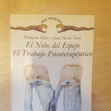 Livros em segunda mão: EL NIÑO DEL ESPEJO/ EL TRABAJO PSICOTERAPEUTICO FRANÇOISE NASIO, JUAN DAVID DOLTO GEDISA 1987. Lote 150094334