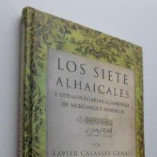 Libros de segunda mano: LOS SIETE ALHAICALES Y OTRAS PLEGARIAS ALJAMIADAS DE MUDÉJARES Y MORISCOS - CASASSAS CANALS, XAVIER. Lote 150112065