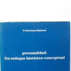 Libros de segunda mano: PERSONALIDAD: UN ENFOQUE HISTÓRICO-CONCEPTUAL - VICENTE PELECHANO BARBERA . Lote 150137658