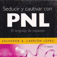 Livros em segunda mão: SEDUCIR Y CAUTIVAR CON PNL [EL LENGUAJE DE IMPACTO] / SALVADOR A. CARRIÓN LÓPEZ. Lote 150589446