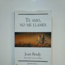 Libros de segunda mano: TE LLAMO, NO ME LLAMES. JOAN BRADY. TDK362. Lote 151068306