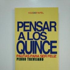 Libros de segunda mano: PENSAR A LOS QUINCE: PAUTAS PARA SER FELIZ. PEDRO TREVIJANO. VOZ DE PAPEL. TDK362. Lote 151070710