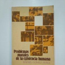 Libros de segunda mano: PROBLEMAS MORALES DE LA EXISTENCIA HUMANA. RAFAEL GÓMEZ PÉREZ. TDK363. Lote 151133370