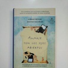 Libros de segunda mano: AMARSE CON LOS OJOS ABIERTOS. - JORGE BUCAY. - SILVIA SALINAS. RBA INTEGRAL. TDK364 . Lote 151213382