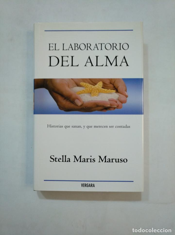 EL LABORATORIO DEL ALMA. STELLA MARIS. HISTORIAS QUE SANAN Y QUE MERECEN SER CONTADAS. TDK366 (Libros de Segunda Mano - Pensamiento - Psicología)