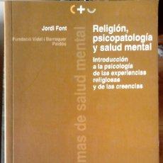 Libros de segunda mano: JORDI FONT - RELIGIÓN, PSICOPATOLOGÍA Y SALUD MENTAL. Lote 151520518