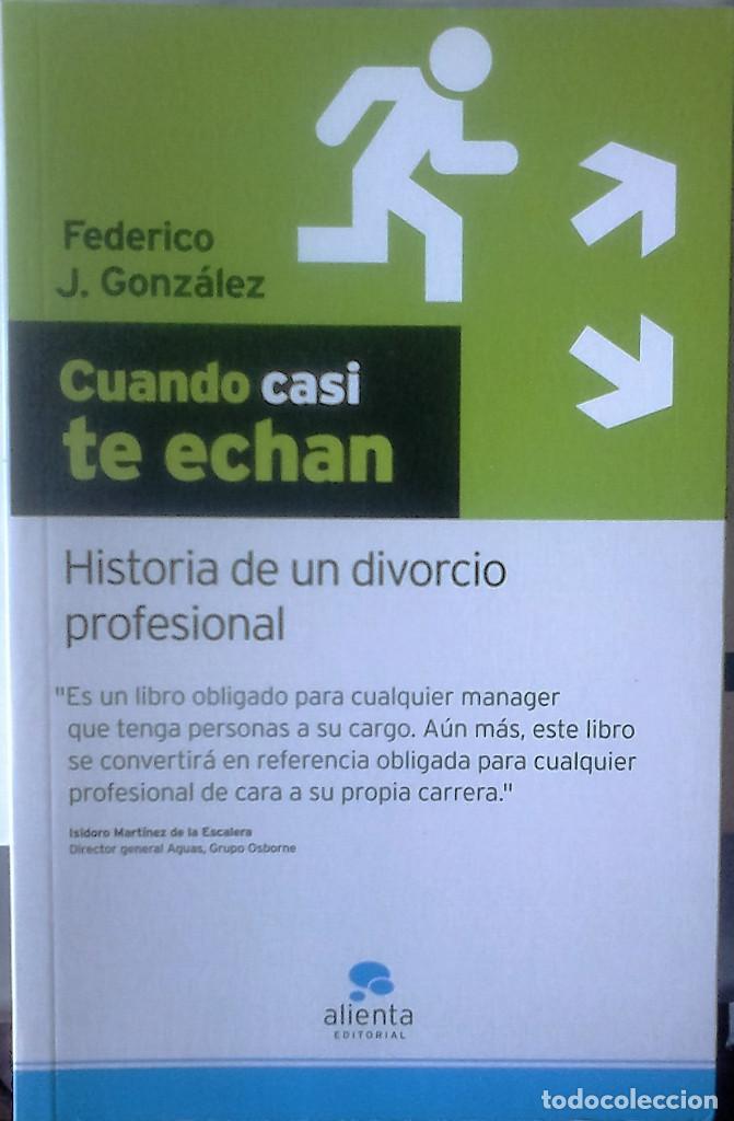 FEDERICO J. GONZÁLEZ - CUANDO CASI TE ECHAN (HISTORIA DE UN DIVORCIO PROFESIONAL) (Libros de Segunda Mano - Pensamiento - Psicología)