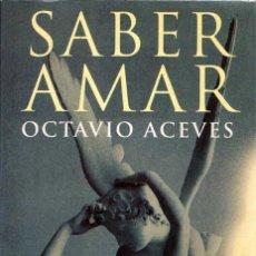 Libros de segunda mano: SABER AMAR - OCTAVIO ACEVES. MARTÍNEZ ROCA. Lote 151523426