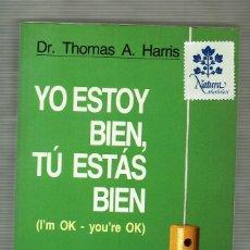 Libros de segunda mano: YO ESTOY BIEN, TÚ ESTÁS BIEN / THOMAS HARRIS / GRIJALBO / AUTOAYUDA Y SUPERACIÓN. Lote 151535406