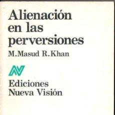Libros de segunda mano: MASHUD Y KHAN : ALIENACIÓN EN LAS PERVERSIONES (NUEVA VISIÓN, 1987). Lote 151564474