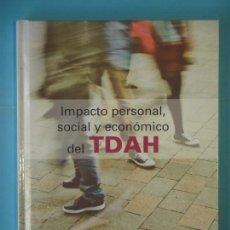 Libros de segunda mano: IMPACTO PERSONAL, SOCIAL Y ECONOMICO DEL TDAH - VV.AA. - EDIKAMED, 2014, 1ª EDICION (COMO NUEVO) . Lote 151717370