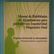Libros de segunda mano: MANUAL DE HABILIDADES DE AFRONTAMIENTO PARA PACIENTES CON IMPULSIVIDAD Y DIAGNOSTICO DUAL - 2009. Lote 151722742