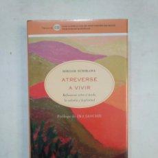 Libros de segunda mano: ATREVERSE A VIVIR. REFLEXIONES SOBRE EL MIEDO, LA VALENTIA Y LA PLENITUD. MIRIAM SUBIRANA. TDK367. Lote 151737182