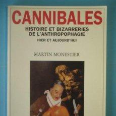 Libros de segunda mano: CANNIBALES, HISTOIRE ET BIZARRERIES DE L'ANTHROPOPHAGIE - MARTIN MONESTIER - 2000, 1ª EDICION. Lote 151746902