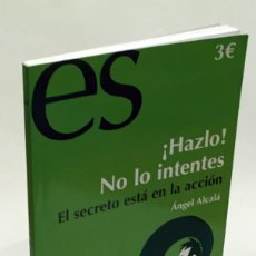 Libros de segunda mano: ¡HAZLO! NO LO INTENTES - EL SECRETO ESTÁ EN LA ACCIÓN - ÁNGEL ALCALÁ. Lote 151911734