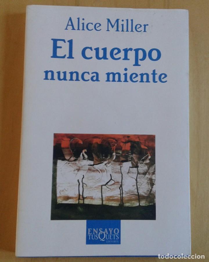 EL CUERPO NUNCA MIENTE - ALICE MILLER (ENSAYO TUSQUETS EDITORES) (Libros de Segunda Mano - Pensamiento - Psicología)