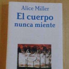Libros de segunda mano: EL CUERPO NUNCA MIENTE - ALICE MILLER (ENSAYO TUSQUETS EDITORES). Lote 151915146