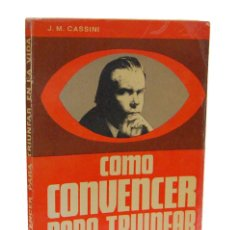 Libros de segunda mano: COMO CONVENCER PARA TRIUNFAR EN LA VIDA - J. M. CASSINI. EDITORIAL OLIMPO. Lote 151902006